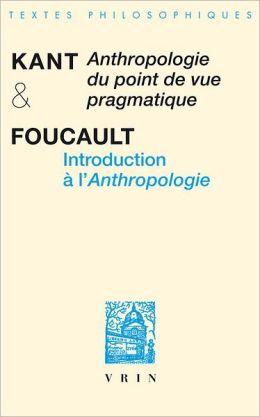 Emmanuel Kant / Michel Foucault: Anthropologie du point de vue pragmatique Introduction a l'Anthropologie