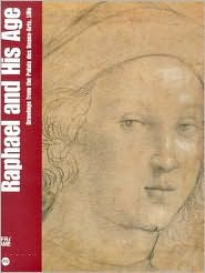 Raphael and His Age: Drawings from the Palais Des Beaux-Arts, Lille
