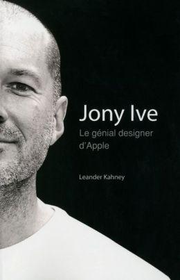 Jony Ive - Le génial designer d'Apple