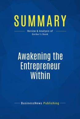 Summary: Awakening the Entrepreneur Within - Michael Gerber: How Ordinary People Can Create Extraordinary Companies