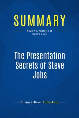 Summary: The Presentation Secrets of Steve Jobs - Carmine Gallo: How to Be Insanely Great in Front of Any Audience