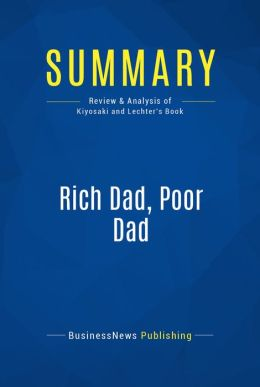 Summary: Rich dad, poor dad - Robert Kiyosaki and Sharon Lechter: What the Rich Teach Their Kids About Money -- That the Poor and Middle Class Do Not!