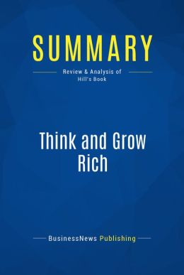 Summary: Think and grow rich - Napoleon Hill: The Way To Personal Achievement