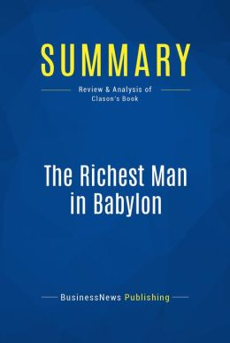 Summary: The Richest Man in Babylon - George S. Clason: Success Secrets of the Ancients