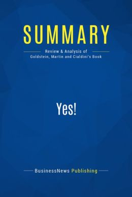 Summary: Yes! - Noah Goldstein, Steve Martin and Robert Cialdini: 50 Scientifically Proven Ways To Be Persuasive