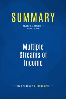 Summary: Multiple Streams Of Income - Robert G. Allen: How to Generate a Lifetime of Unlimited Wealth
