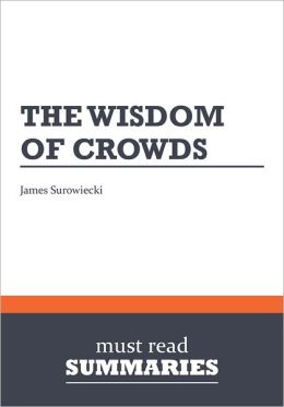 Summary: The Wisdom Of Crowds - James Surowiecki