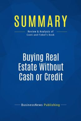 Summary: Buying Real Estate Without Cash or Credit - Peter Conti and David Finkel