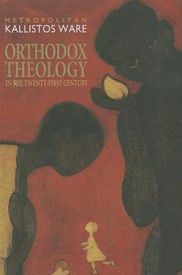 Orthodox Theology in the Twenty-First Century