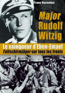 Major Rudolf Witzig le Vainqueur d'Eben-Emael: Fallschirmjager sur tous les fronts