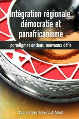 Integration Regionale, Democratie Et Panafricanisme, Paradigmes Anciens, Nouveaux Defis