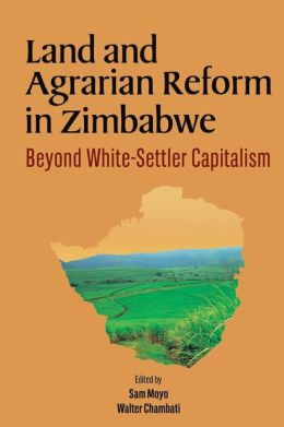 Land and Agrarian Reform in Zimbabwe. Beyond White-Settler Capitalism