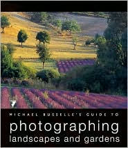 Michael Busselle's Guide to Photographing: Landscapes and Gardens