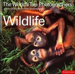 Wildlife: The World's Top Photographers and the Stories Behind Their Greatest Images