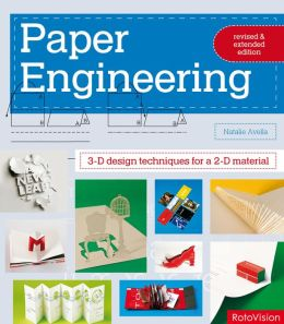 Paper Engineering Revised & Expanded Edition: 3-D design techniques for a 2-D material