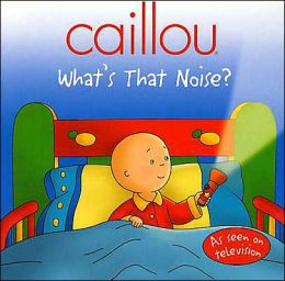 Caillou, What's That Noise