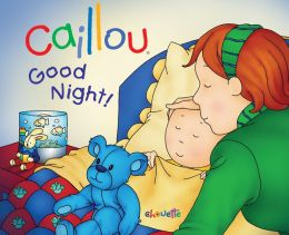 Good Night! (Caillou Series)