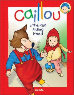 Caillou: Little Red Riding Hood