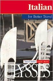 Italian for Better Travel (Ulysses Travel Guides)
