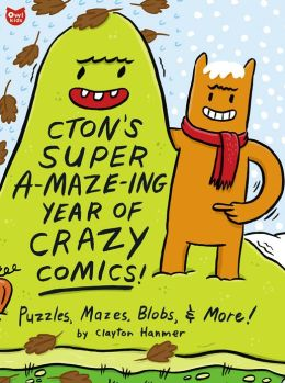 CTON's Super A-maze-ing Year of Crazy Comics!: Puzzles, Mazes, Blobs, and More!