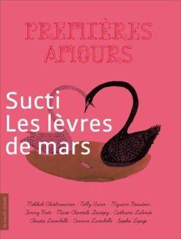 Sucti : les lèvres de mars: Premières amours