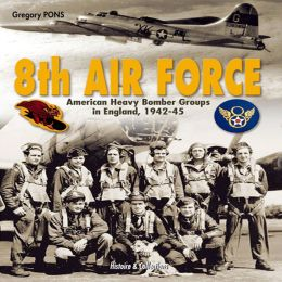 8th Air Force: American Heavy Bomber Groups in England, 1942-1945