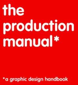 Production Manual: A Graphic Design Handbook
