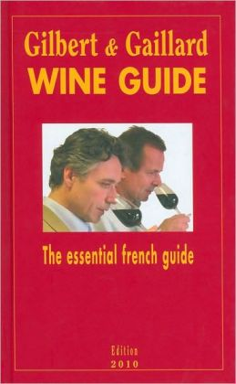 Gilbert & Gaillard Wine Guide 2010: The essential French Guide