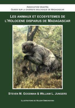 Les Animaux et Ecosystemes de l'Holocene Disparus de Madagascar