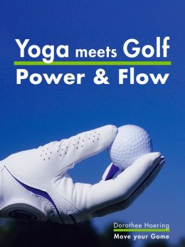 Yoga meets Golf: More Power & More Flow: Golf Fitness with Yoga