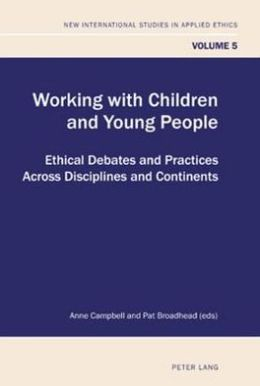 Working with Children and Young People: Ethical Debates and Practices Across Disciplines and Continents