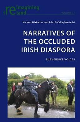 Narratives of the Occluded Irish Diaspora: Subversive Voices