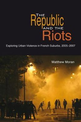 The Republic and the Riots: Exploring Urban Violence in French Suburbs, 2005-2007