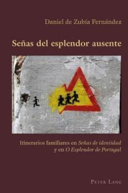 Senas del Esplendor Ausente: Itinerarios Familiares En Senas de Identidad y En O Esplendor de Portugal