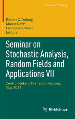 Seminar on Stochastic Analysis, Random Fields and Applications VII: Centro Stefano Franscini, Ascona, May 2011