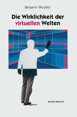 Die Wirklichkeit der virtuellen Welten: Aus dem Englischen von Gabriele Herbst