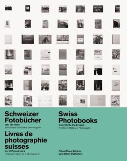 Swiss Photobooks from 1927 to the Present: A Different History of Photography