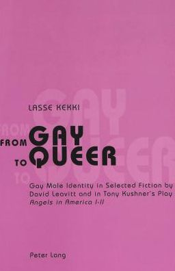 From Gay to Queer: Gay Male Identity in Selected Fiction by David Leavitt and in Tony Kushner's Play