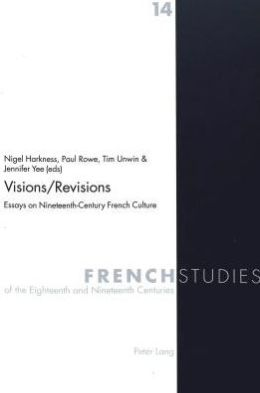 Visions/Revisions: Essays on Nineteenth-Century French Culture