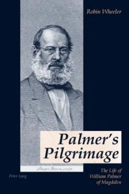 Palmer's Pilgrimage: The Life of William Palmer of Magdalen