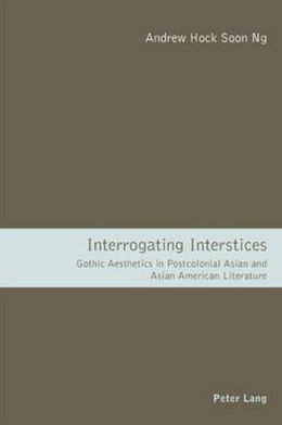 Interrogating Interstices: Gothic Aesthetics in Postcolonial Asian and Asian American Literature
