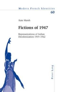 Fictions of 1947: Representations of Indian Decolonization 1919-1962