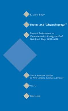 Drama and <<Ideenschmuggel>>: Inserted Performance As Communicative Strategy in Karl Gutzkow's Plays, 1839-1849