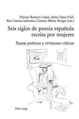 Seis Siglos de Poesta Espanola Escrita Por Mujeres: Pautas Poeticas y Revisiones Criticas
