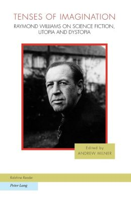 Tenses of Imagination: Raymond Williams on Science Fiction, Utopia and Dystopia