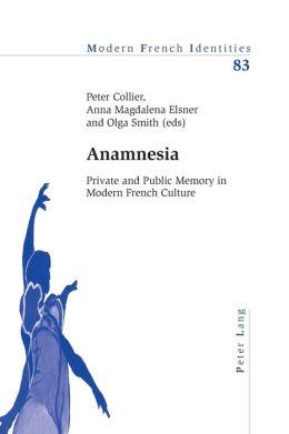 Anamnesia: Private and Public Memory in Modern French Culture