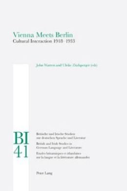 Vienna Meets Berlin: Cultural Interaction 1918-1933