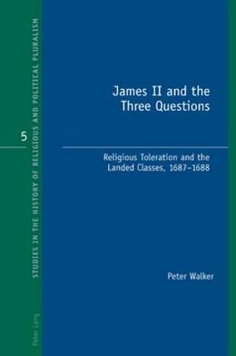 James II and the Three Questions: Religious Toleration and the Landed Classes, 1687-1688