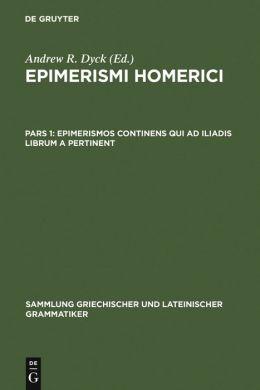 Epimerismi Homerici: Pars Prior: Epimerismos Continens Qui Ad Iliadis Librum A Pertinent