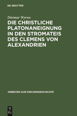 Die Christliche Platonaneigunug in den Stromateis des Clemens von Alexandrien
